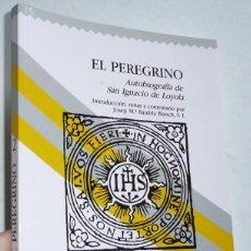 Libros de segunda mano: EL PEREGRINO. AUTOBIOGRAFÍA DE SAN IGNACIO DE LOYOLA - JOSEP Mª RAMBLA BLANCH (MANRESA, SAL TERRAE). Lote 110088827
