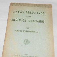 Libros de segunda mano: LÍNEAS DIRECTIVAS DE LOS EJERCICIOS IGNACIANOS, POR I. IPARRAGUIRRE, DE 1950. Lote 110095735
