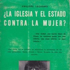Libros de segunda mano: ¿ LA IGLESIA Y EL ESTADO CONTRA LA MUJER ?. Lote 110397707