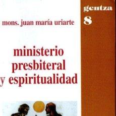 Libros de segunda mano: JUAN MARÍA URIARTE : MINISTERIO PRESBITERIAL Y ESPIRITUALIDAD (IDATZ, 1999). Lote 111026087