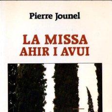 Libros de segunda mano: PIERRE JOUNEL : LA MISSA AHIR I AVUI (HERDER, 1988) CATALÁN. Lote 121396695