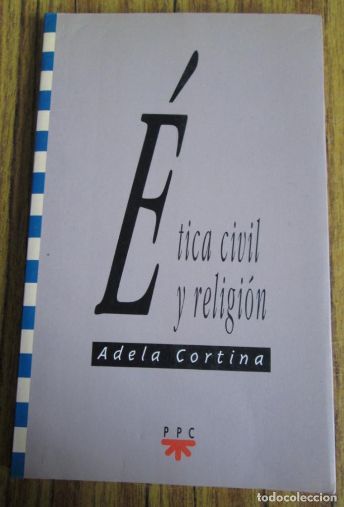 ETICA CIVIL Y RELIGION - POR ADELA CORTINA - ED. PPC - DEPÓSITO LEGAL 1995 (Libros de Segunda Mano - Religión)