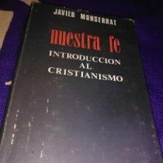 Libros de segunda mano: NUESTRA FE. INTRODUCCIÓN AL CRISTIANISMO. J. MONSERRAT. BAC, Nº 365. 1974.. Lote 111382510