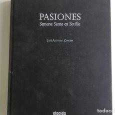 Libros de segunda mano: PASIONES, SEMANA SANTA EN SEVILLA, JOSE ANTONIO ZAMORA. Lote 111721990
