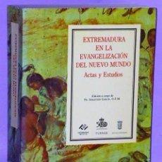Libros de segunda mano: EXTREMADURA EN LA EVANGELIZACIÓN DEL NUEVO MUNDO. ACTAS Y ESTUDIOS. Lote 111743175