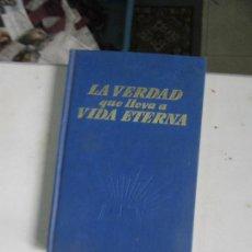 Libros de segunda mano: LIBRO LA VERDAD QUE LLEVA A VIDA ETERNA 1968 L-17154. Lote 111764299