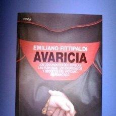 Libros de segunda mano: AVARICIA DOCUMENTOS FORTUNAS ESCANDALOS SECRETOS VATICANO FRANCISCO EMILIANO FITTIPALDI 2015 NUEVO. Lote 111913947