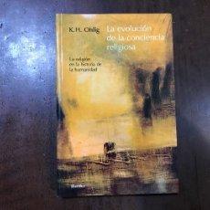 Libros de segunda mano: LA EVOLUCIÓN DE LA CONCIENCIA RELIGIOSA - KARL-HEINZ OHLIG. Lote 112188858