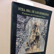 Libros de segunda mano: NTRA. SRA. DE LOS REMEDIOS PATRONA DE COLMENAR VIEJO. MADRID 1991. Lote 113046611