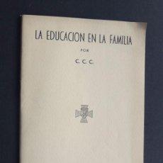 Libros de segunda mano: LA EDUCACION EN LA FAMILIA / C.C.C / LA EDITORIAL VIZCAINA - BILBAO AÑOS 50. Lote 113062859