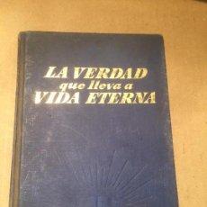 Libros de segunda mano: ANTIGUO LIBRO LA VERDAD QUE LLEVA A VIDA ETERNA AÑO 1968 . Lote 113273815
