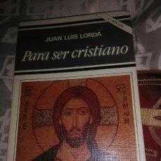 Libros de segunda mano: PARA SER CRISTIANO. JUAN LUIS LORDA. PATMOS, Nº 204. 2ª ED. 1994.. Lote 113372963