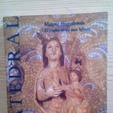 Libros de segunda mano: CATEDRAL - MAGNA HISPALENSIS - EL UNIVERSO DE UNA IGLESIA. Lote 113625775