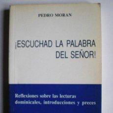 Libros de segunda mano: ESCUCHAD LA PALABRA DEL SEÑOR. 1994 . PEDRO MORAN.. Lote 113867871