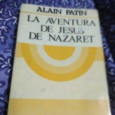 Libros de segunda mano: LA AVENTURA DE JESÚS DE NAZARET. A. PATIN. SAL TERRAE. 1984. 6 ED.. Lote 114405404
