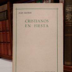 Libros de segunda mano: CRISTIANOS EN FIESTA. MATEOS, JUAN. EDICIONES CRISTIANDAD, MADRID, 1972.. Lote 114504807