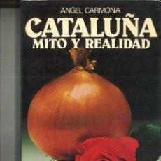 Libros de segunda mano: CATALUÑA MITO Y REALIDA. ÁNGEL CARMONA. Lote 115166919