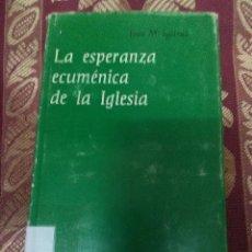 Libros de segunda mano: LA ESPERANZA ECUMÉNICA DE LA IGLESIA. (SÓLO EL TOMO 1). J.M. IGARTUA. BAC, Nº 305. 1970.. Lote 115322439
