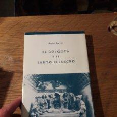Libros de segunda mano: EL GOLGOTA Y EL SANTO SEPULCRO. ANDRE PARROT. ED. GARRIGA 1963. Lote 115413412