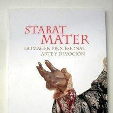 Libros de segunda mano: STABAT MATER. LA IMAGEN PROCESIONAL, ARTE Y DEVOCIÓN. Lote 115417179