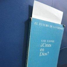 Libros de segunda mano: ¿CREES EN DIOS? RAHNER, KARL. COL. EL FUTURO DE LA VERDAD. ED. TAURUS. MADRID 1971. Lote 115539711
