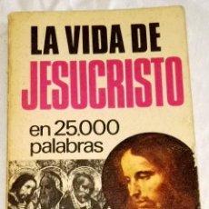Libros de segunda mano: LA VIDA DE JESUCRISTO EN 25.000 PALABRAS - BRUGUERA, PRIMERA EDICIÓN 1971. Lote 115724031