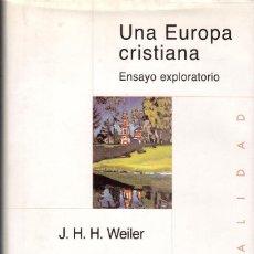 Libros de segunda mano: UNA EUROPA CRISTIANA. ENSAYO EXPLORATORIO / J.H.H. WEILER. Lote 178930226