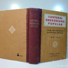 Libros de segunda mano: CANTORAL GREGORIANO POPULAR PARA LAS FUNCIONES RELIGIOSAS USUALES. 1953. 3ª ED. AUMENTADA. . Lote 115916183