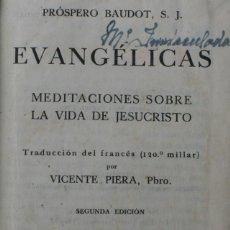 Libros de segunda mano: EVANGÉLICAS MEDITACIONES SOBRE LA VIDA DE JESUCRISTO, 1941 – MANUAL DEL CRISTIANO - PRÓSPERO BAUDOT. Lote 116098699