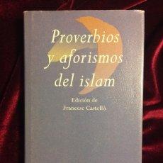 Libros de segunda mano: PROVERBIOS Y AFORISMOS DEL ISLAM - EDICIÓN FRANCESC CASTELLÓ - EDHASA - BARCELONA 1997. Lote 116102476
