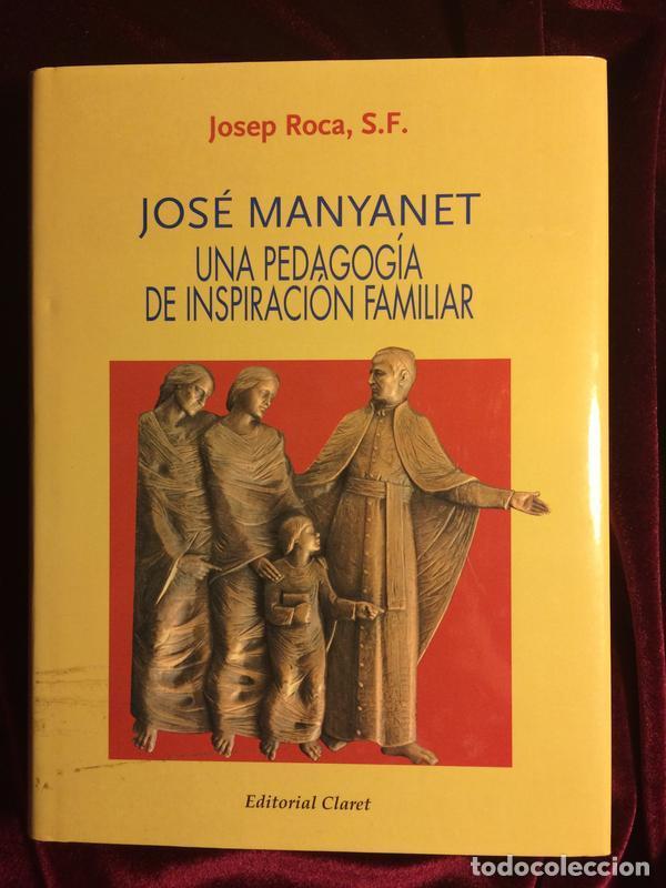 JOSÉ MANYANET UNA PEDAGOGÍA DE INSPIRACIÓN FAMILIAR - JOSEP ROCA SF - EDITORIAL CLARET - 1995 (Libros de Segunda Mano - Religión)
