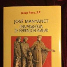 Libros de segunda mano: JOSÉ MANYANET UNA PEDAGOGÍA DE INSPIRACIÓN FAMILIAR - JOSEP ROCA SF - EDITORIAL CLARET - 1995. Lote 116103175
