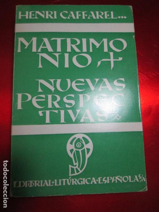 LIBRO-MATRIMONIO-NUEVAS PERSPECTIVAS-HENRI CAFFAREL-1967-ED.LITÚRGICA ESPAÑOLA S.A.-BUEN ESTADO (Libros de Segunda Mano - Religión)