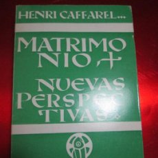 Libros de segunda mano: LIBRO-MATRIMONIO-NUEVAS PERSPECTIVAS-HENRI CAFFAREL-1967-ED.LITÚRGICA ESPAÑOLA S.A.-BUEN ESTADO. Lote 116800459