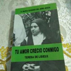 Libros de segunda mano: TU AMOR CRECIÓ CONMIGO. TERESA DE LISIEUX. M. EUGENIO DEL N.J. ED. DE ESPIRITUALIDAD, 1990.. Lote 117144295