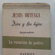 Libros de segunda mano: DIOS Y LOS HIJOS. JESUS URTEAGA. LA VOCACION DE PADRES. PATMOS - 1961. Lote 117320551