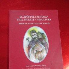 Libros de segunda mano: NOVENARIO A SANTIAGO EL MAYOR-2009-EL APOSTOL SANTIAGO:VIDA,MUERTE Y SEPULTURA-JOSÉ FDEZ LAGO. Lote 117479215