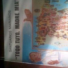 Libros de segunda mano: TODO TUYO, MADRE MIA - SANTUARIOS MARIANOS. Lote 117596487
