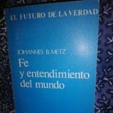 Libros de segunda mano: FE Y ENTENDIMIENTO DEL MUNDO. J.B. METZ. TAURUS, 1970.. Lote 117774987