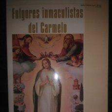 Libros de segunda mano: FULGORES INMACULISTAS DEL CARMELO. R. M. LÓPEZ MELÚS. AMACAR, 2004.. Lote 118303355