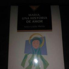 Libros de segunda mano: MARÍA, UNA HISTORIA DE AMOR. J. LÓPEZ MELÚS. SAN PABLO. 1997.. Lote 118303798