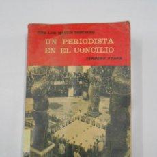 Libros de segunda mano: UN PERIODISTA EN EL CONCILIO. JOSE LUIS MARTIN DESCALZO. TERCERA ETAPA. TDK343. Lote 118436391