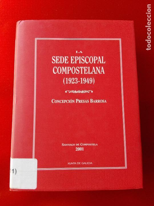 LIBRO-LA SEDE EPISCOPAL COMPOSTELANA-1923.1949-CONCEPCIÓN PRESAS BARROSA-2001-BUEN ESTADO-VER FOTOS (Libros de Segunda Mano - Religión)