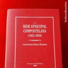 Libros de segunda mano: LIBRO-LA SEDE EPISCOPAL COMPOSTELANA-1923.1949-CONCEPCIÓN PRESAS BARROSA-2001-BUEN ESTADO-VER FOTOS. Lote 118902179