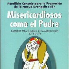 Libros de segunda mano: MISERICORDIOSOS COMO EL PADRE: SUBSIDIOS PARA EL JUBILEO DE LA MISERICORDIA 2015-2016 VV.AA.. Lote 119078503