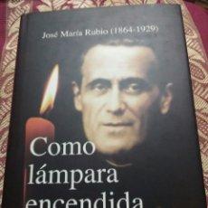 Libros de segunda mano: J.M. RUBIO: COMO LÁMPARA ENCENDIDA. LAMET. 2003.. Lote 219030130