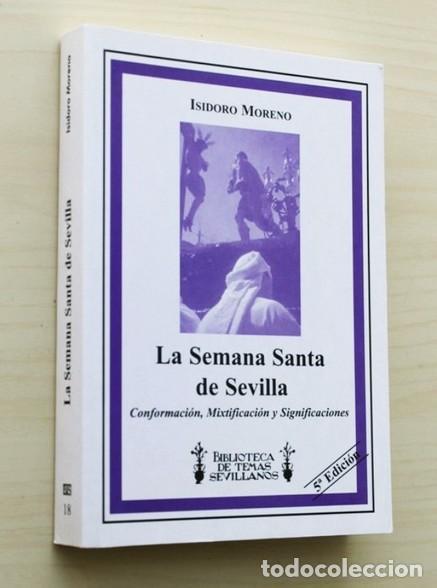 LA SEMANA SANTA DE SEVILLA. CONFORMACIÓN, MIXTIFICACIÓN Y SIGNIFICACIONES - MORENO, ISIDORO (Libros de Segunda Mano - Religión)