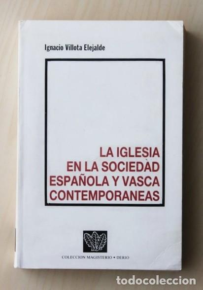 LA IGLESIA EN LA SOCIEDAD ESPAÑOLA Y VASCA CONTEMPORANEAS - VILLOTA ELEJALDE, IGNACIO (Libros de Segunda Mano - Religión)