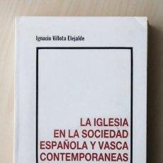 Libros de segunda mano: LA IGLESIA EN LA SOCIEDAD ESPAÑOLA Y VASCA CONTEMPORANEAS - VILLOTA ELEJALDE, IGNACIO. Lote 120184702