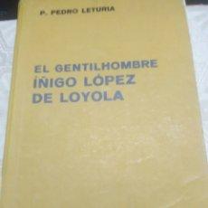 Libros de segunda mano: EL GENTILHOMBRE ÍÑIGO LÓPEZ DE LOYOLA. LETURIA. ED. LABOR. 1941.. Lote 120619720